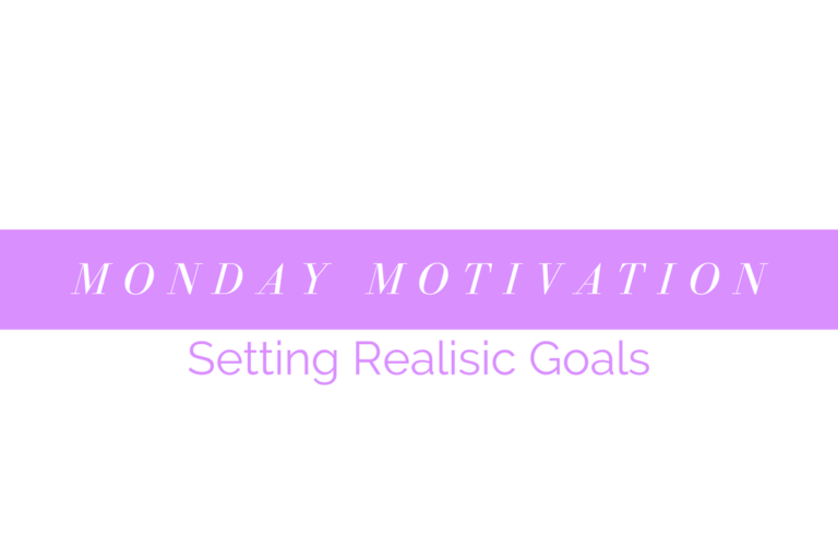 Motivation Monday | Setting Realistic Goals