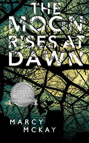 The Moon Rises at Dawn: A Copper Daniels' Short Story