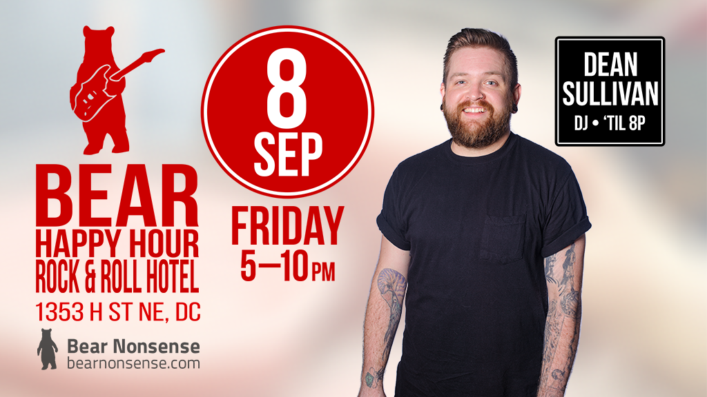 Bear Happy Hour at Rock & Roll Hotel - Fri Sep 8 ? DJ Dean Sullivan til 8p ?