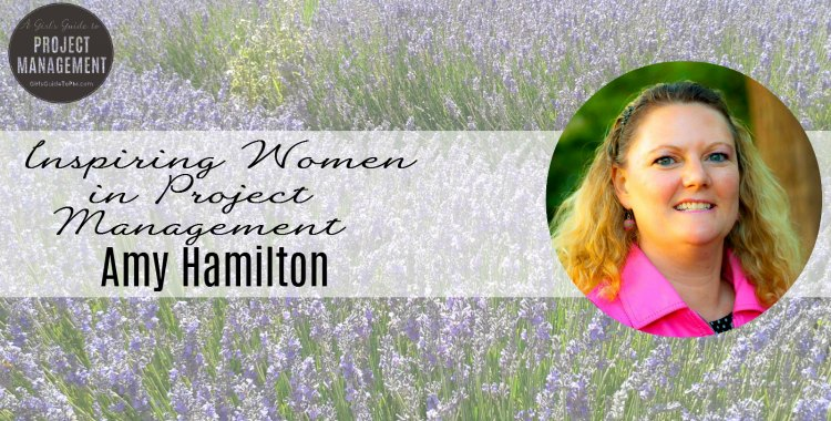Inspiring Women in Project Management: Amy Hamilton | Girl's Guide…