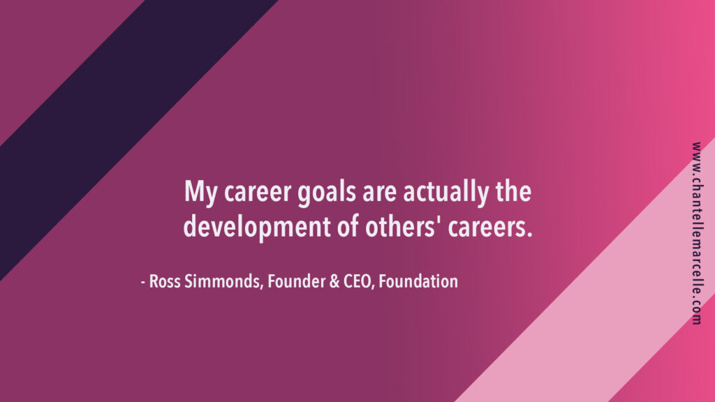 """""""My career goals are actually the development of others' careers."""" quote by Ross Simmonds, content marketing expert"""