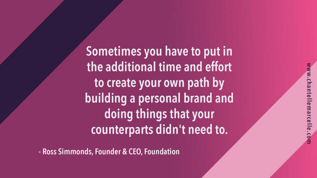 """quote image from marketing agency founder Ross Simmonds: """"Sometimes you have to put in the additional time and effort to create your own path by building a personal brand and doing things your counterparts didn't need to."""""""