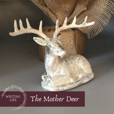Writing Life: The Mother Deer