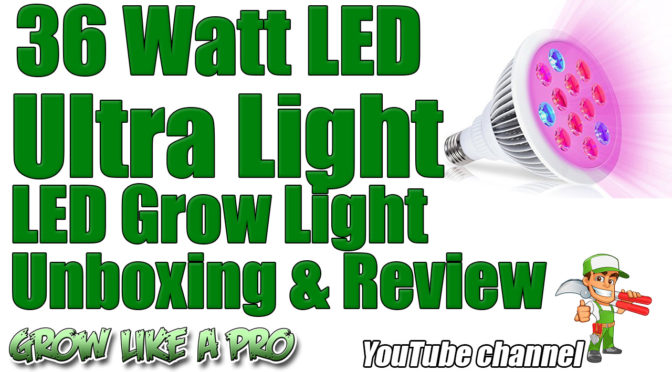 36 Watt Ulta Light LED Grow Light Unboxing And Review