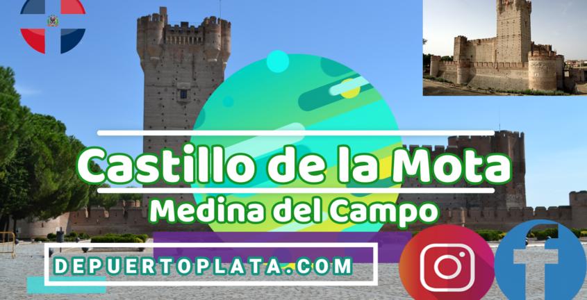 Castillo de la Mota en Medina del Campo Del Siglo XIV a la fecha