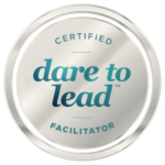 Certified Dare to Lead™ Facilitator, CDTLF
