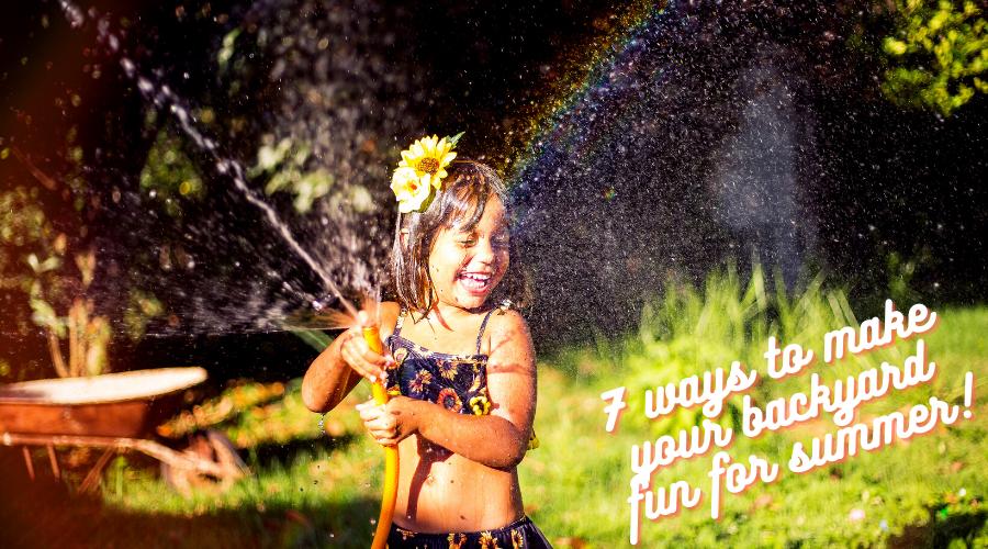 7 Ways to Make Your Backyard Fun for Summer