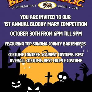 You are invited to our 1st annual Bloody Mary Competition October 30th from 6 pm till 9 pm featuring top Sonoma County bartenders. Costume contest: scariest costume, best overall costume, best couple costume
