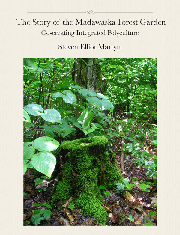 The Story of the Madawaska Forest Garden: Co-creating Integrated Polyculture, by Steven Elliot Martyn
