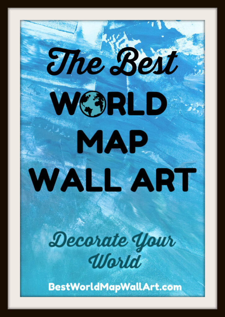Best World Map Wall Art Decorate by BestWorldMapWallArt.com