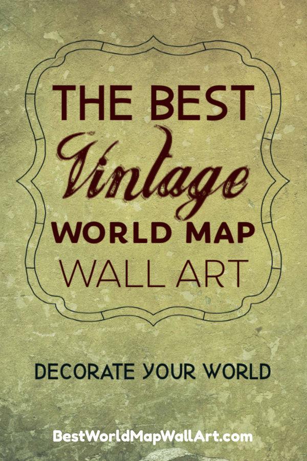 The Best Vintage World Map Art by BestWorldMapWallArt.com