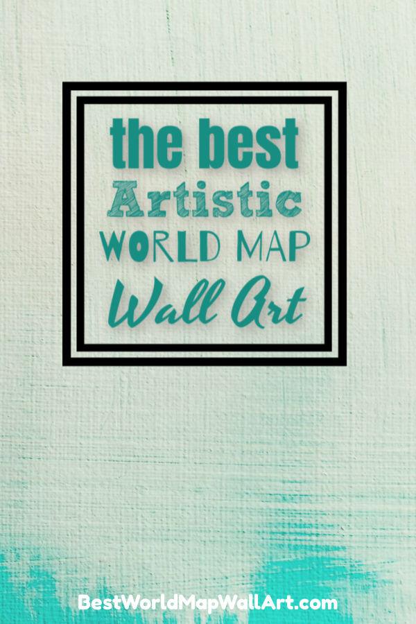 The best Artistic World Maps by BestWorldMapWallArt.com