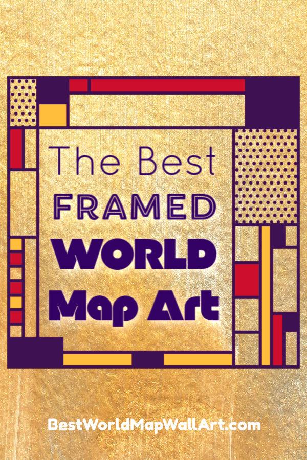 The best framed world maps by BestWorldMapWallArt.com