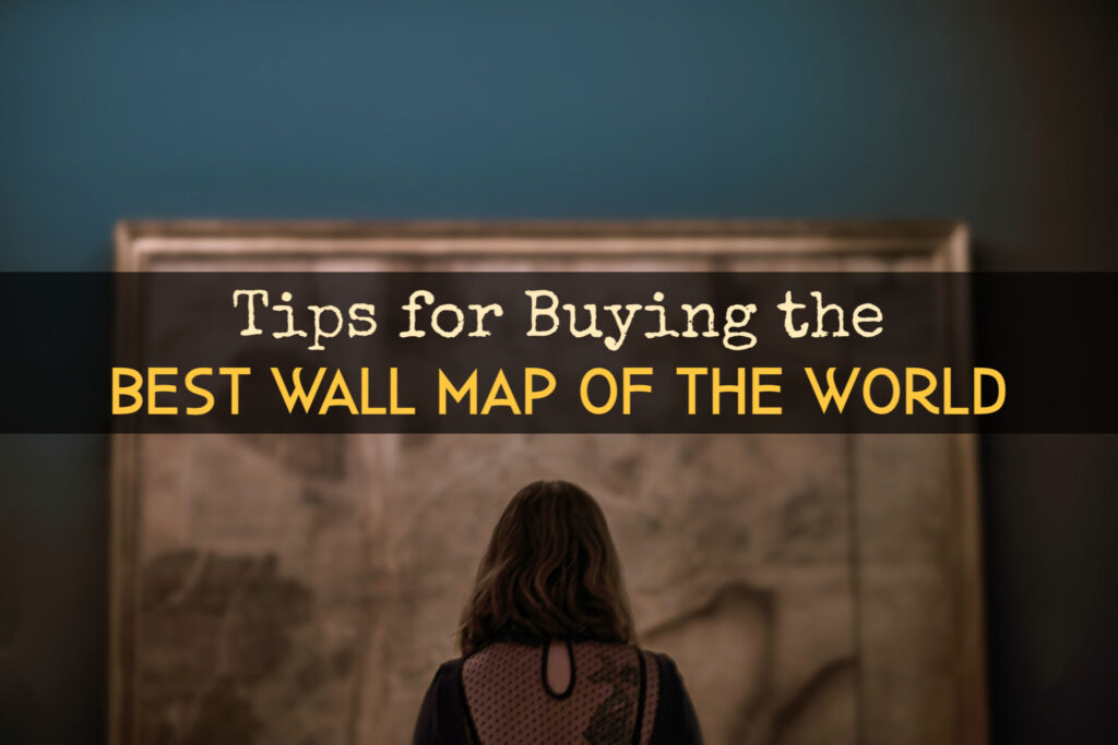 Tips for Buying the Best Wall Map of the World by BestWorldMapWallArt.com