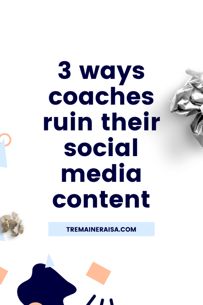 3 Ways coaches ruin their social media content, content tips for coaches, Tremaine Raisa Content Coach, content for coaches