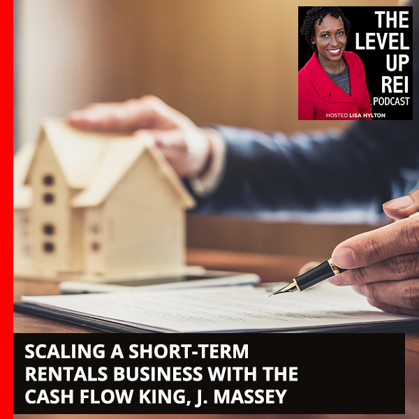 Scaling A Short-Term Rentals Business With The Cash Flow King, J. Massey