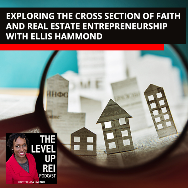 Exploring The Cross Section Of Faith And Real Estate Entrepreneurship With Ellis Hammond