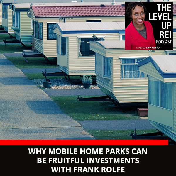 Why Mobile Home Parks Can Be Fruitful Investments With Frank Rolfe