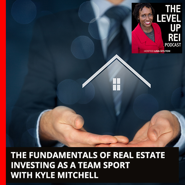 The Fundamentals Of Real Estate Investing As A Team Sport With Kyle Mitchell