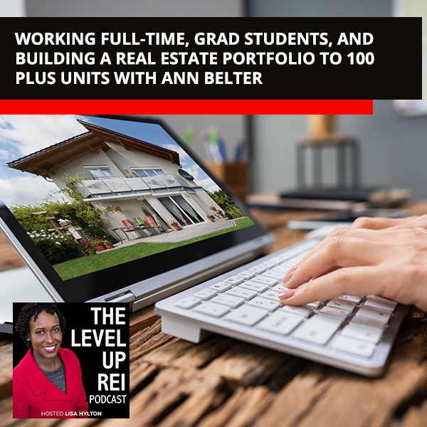 Working Full-Time, Grad Students, And Building A Real Estate Portfolio To 100 Plus Units With Ann Belter