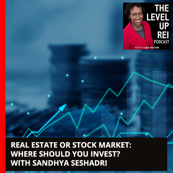 Real Estate Or Stock Market: Where Should You Invest? With Sandhya Seshadri