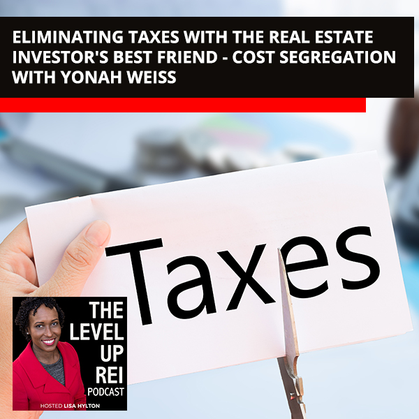 Eliminating Taxes With The Real Estate Investor's Best Friend – Cost Segregation With Yonah Weiss