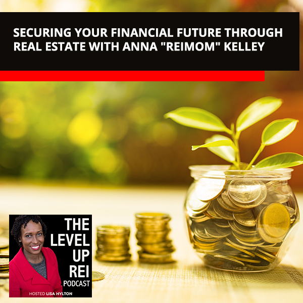 "Securing Your Financial Future Through Real Estate With Anna ""ReiMom"" Kelley"