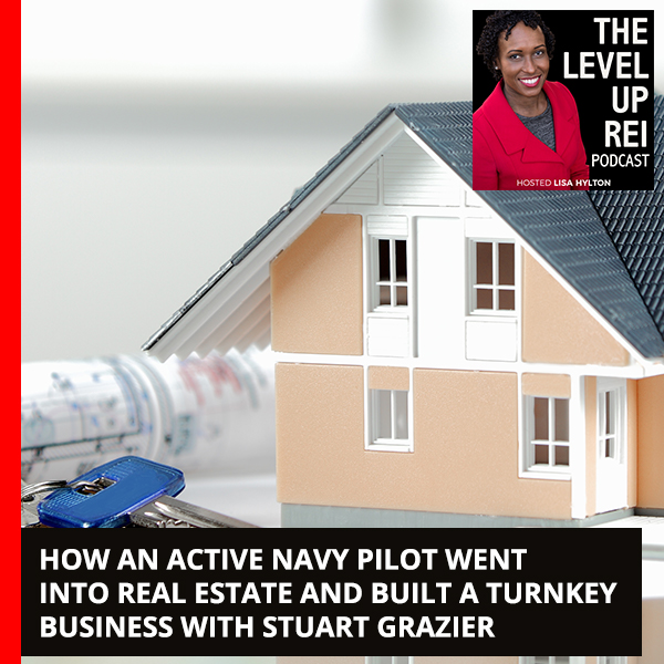 How An Active Navy Pilot Went Into Real Estate And Built A Turnkey Business With Stuart Grazier