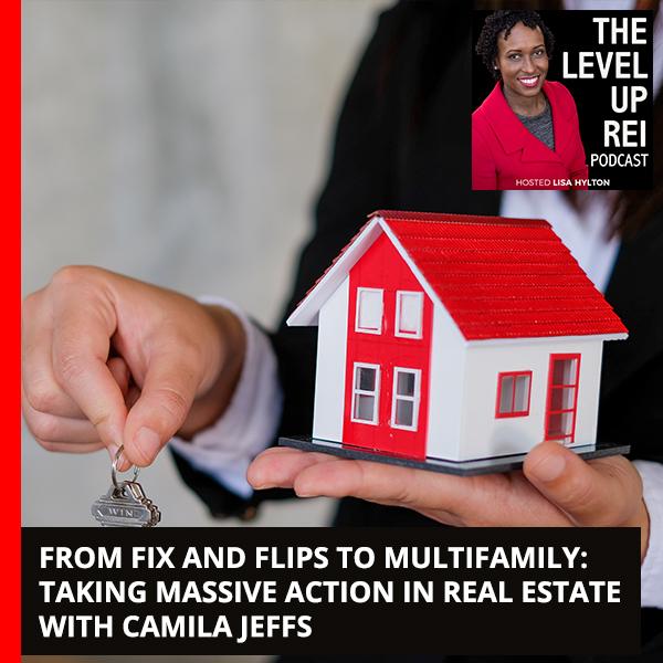 From Fix And Flips To Multifamily: Taking Massive Action In Real Estate With Camila Jeffs