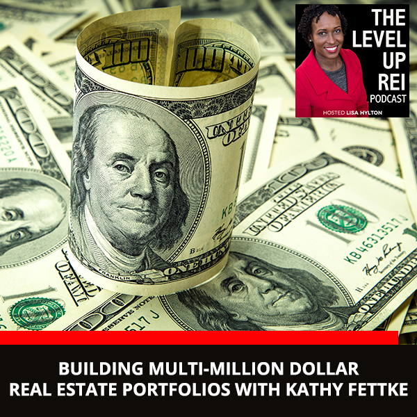 Building Multi-Million Dollar Real Estate Portfolios With Kathy Fettke