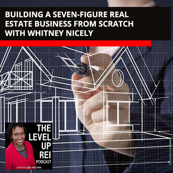 Building A Seven-Figure Real Estate Business From Scratch With Whitney Nicely