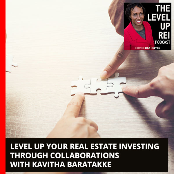 Level Up Your Real Estate Investing Through Collaborations With Kavitha Baratakke