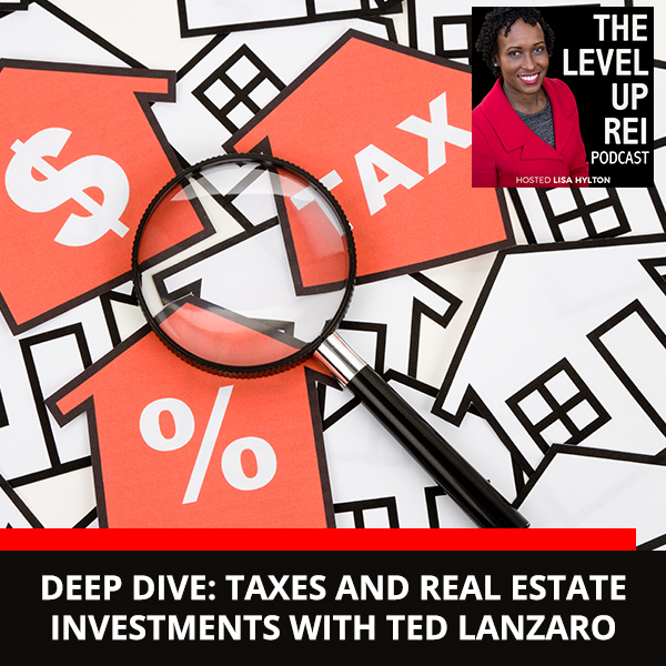 Deep Dive: Taxes and Real Estate Investments with Ted Lanzaro