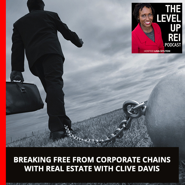 Breaking Free From Corporate Chains With Real Estate With Clive Davis