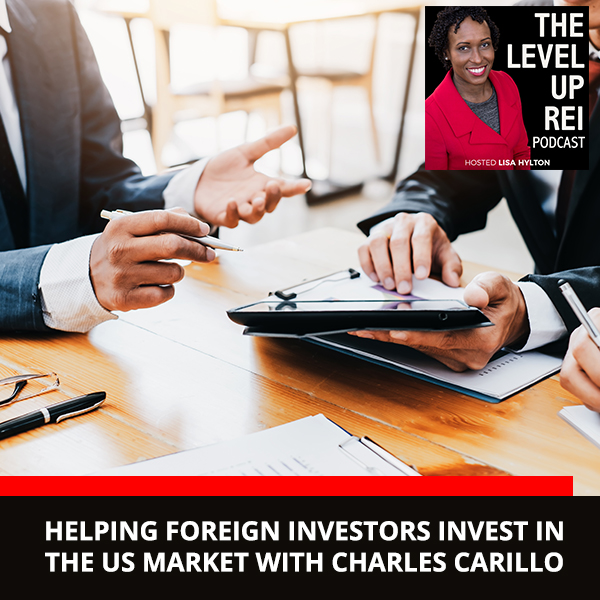 Helping Foreign Investors Invest in the US Market with Charles Carillo