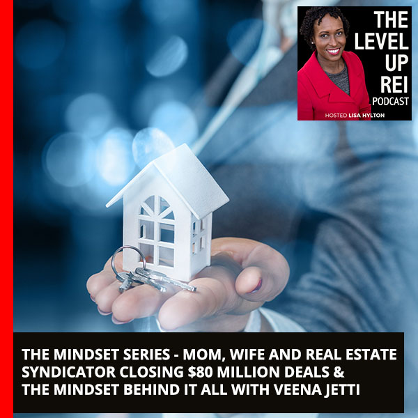 The Mindset Series – Mom, Wife And Real Estate Syndicator Closing $80 Million Deals & The Mindset Behind It All With Veena Jetti