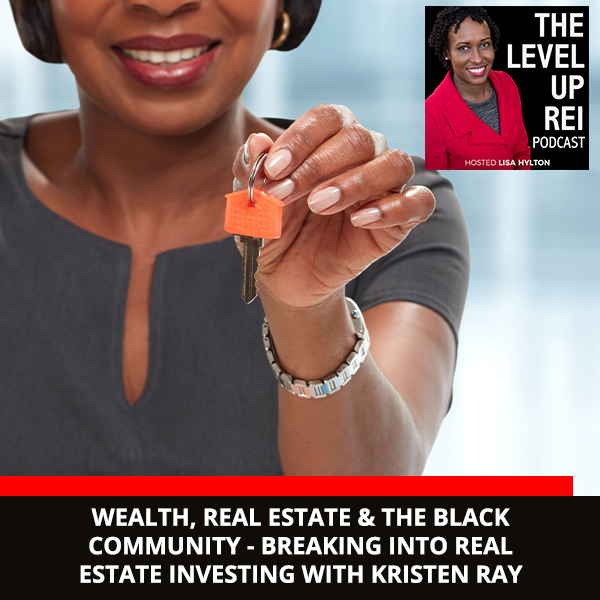 Wealth, Real Estate & The Black Community – Breaking Into Real Estate Investing With Kristen Ray