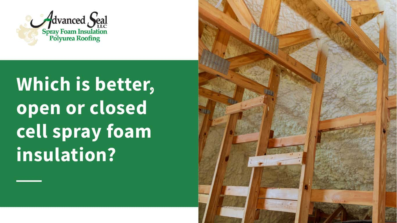 Open-Cell Vs. Closed-Cell Spray Foam Insulation - Which is better?