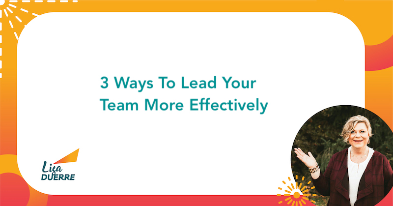 3 Ways To Lead Your Team More Effectively Now