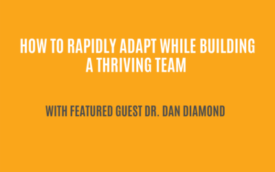 How to rapidly adapt while building a thriving team | Dr. Dan Diamond | Ctrl+Alt+Del with Lisa Duerre