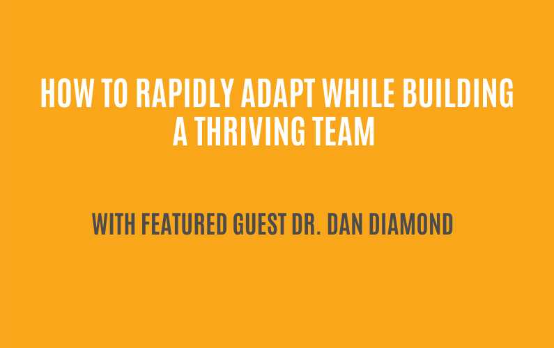 How to rapidly adapt while building a thriving team   Dr. Dan Diamond   Ctrl+Alt+Del with Lisa Duerre