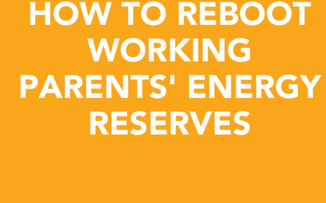 How to reboot working parents' energy | Joanna Clark | Ctrl+Alt+Del w/ Lisa Duerre