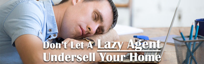Don't Let A Lazy Agent Undersell Your Home