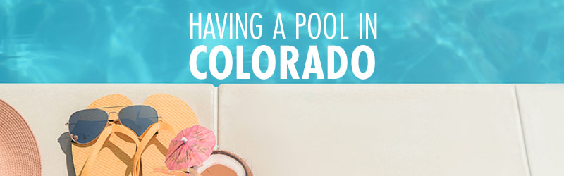 Having a Pool in Colorado