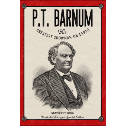 P.T. Barnum The World's Greatest Showman: Illustrated Enlarged Special Edition