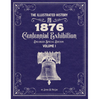 The Illustrated History of the 1876 Centennial Exposition Enlarged Special Edition Volume 1