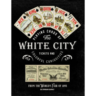 Playing Cards of the White City, Tickets, and Colorful Curiosities from the World's Fair of 1893