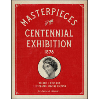 Masterpieces of the Centennial Exhibition 1876 Volume 1