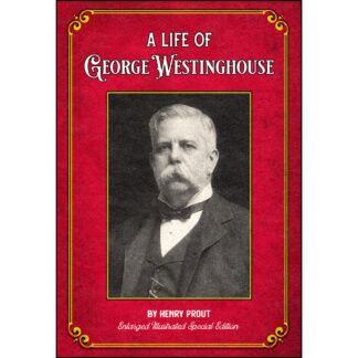 A Life of George Westinghouse: Enlarged Illustrated Special Edition