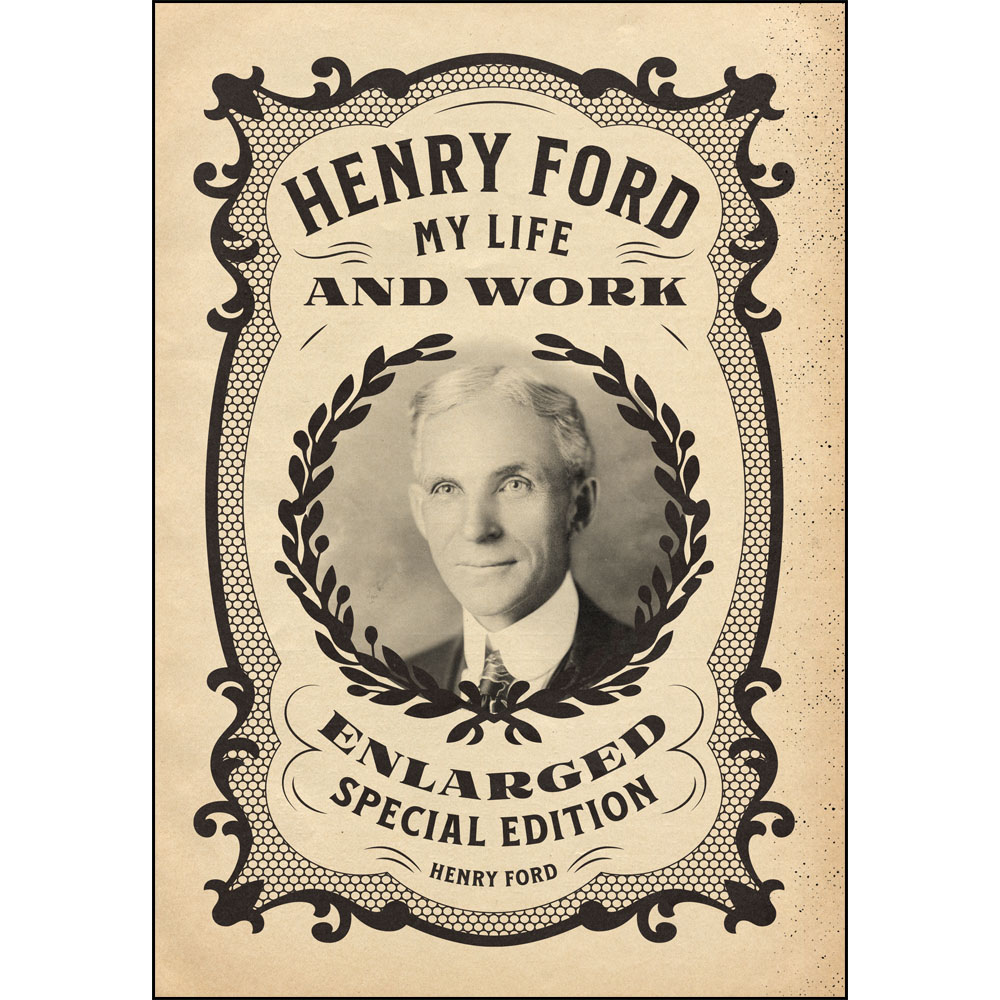 Henry Ford: My Life and Work - Enlarged Special Edition